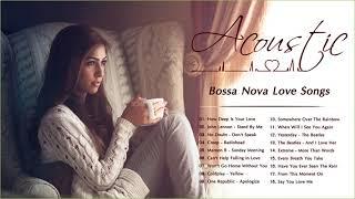 Acoustic Bossa Nova Songs | Bossa Nova Love Songs Playlist | Bossa Nova Relaxing