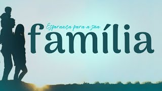 Esperança para a sua Família | Rev. Marcio Cleib