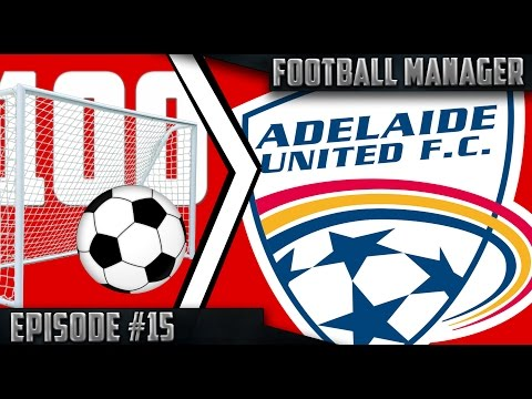 Football Manager 2016 - Adelaide Adventures - Ep. 15: 2017/2018 SEASON!