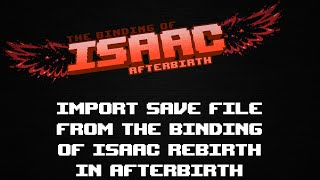 Import The Binding of Isaac Rebirth save in Afterbirth