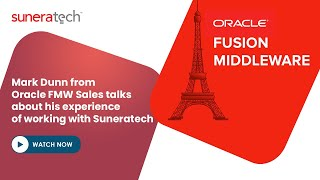 Mark Dunn from Oracle FMW Sales talks about his experience of working with Suneratech