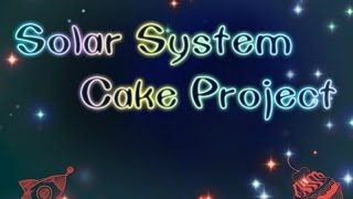 Solar System Cake Project