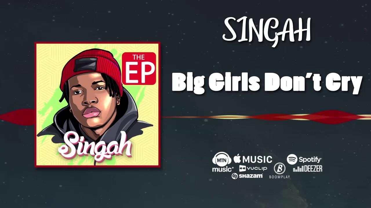 Singah - Big Girls Don't Cry (BGDC) [Official Audio]
