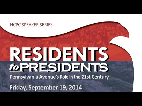 Residents to Presidents - Pennsylvania Avenue's Role in the 21st Century