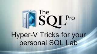 Hyper-V Tips and Tricks for creating your own SQL Server Lab