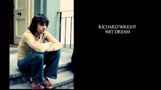 Richard Wright - Drop In From The Top