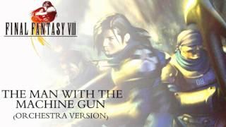 Final Fantasy VIII - The Man With The Machine Gun (Orchestra Version)