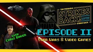 Star Wars and Video Games with Chris Baker! The Prequels Strike Back... Strikes Back! Episode II