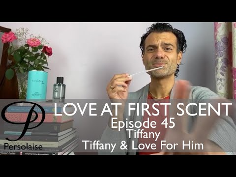 Tiffany And Love For Him perfume review on Persolaise Love At First Scent - Episode 45