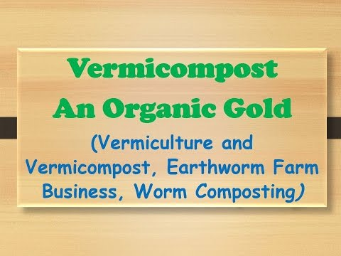 Vermicompost - An Organic Gold (Vermiculture and Vermicompost, Earthworm Farm Business)