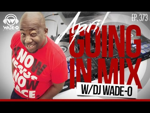 Going In Mix by DJ Wade-O (Wade-O Radio Show ep 373)