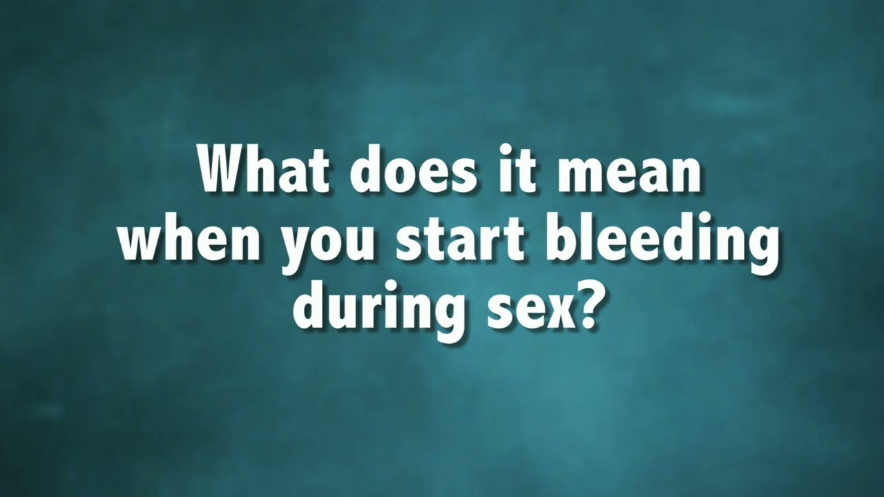 Cause of bleeding during sex