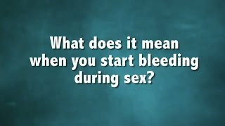 Do You Bleed During Sex? | Sex Sent Me to the ER