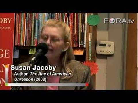 susan jacoby The age of american unreason [susan jacoby] on amazoncom free shipping on qualifying offers a cultural history of the last forty years, the age of american unreason focuses on the convergence of social forces-usually treated as separate entities-that has created a perfect storm of anti-rationalism.
