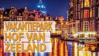 Vakantiepark Hof van Zeeland hotel review | Hotels in heinkenszand | Netherlands Hotels