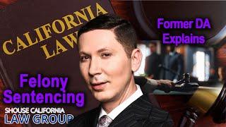 Felony Sentencing in California (a former DA explains)