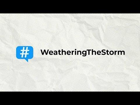 #WeatheringTheStorm