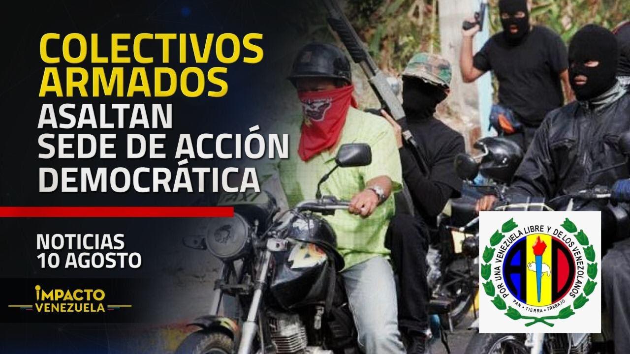 COLECTIVOS DEL TERROR toman por asalto Acción democrática | 🔴 NOTICIAS VENEZUELA HOY agosto 10 2020