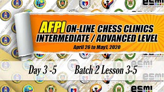 AFPI ON-LINE CHESS CLINICS (INTERMEDIATE/ADVANCED LEVEL) Day 3-5