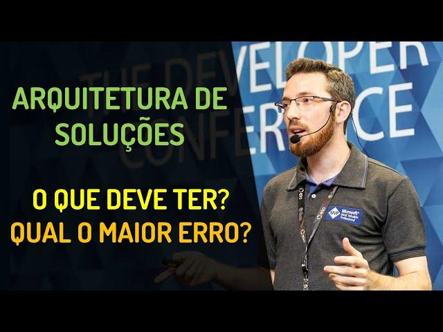 Arquitetura de Soluções: O que devo usar? Qual o maior erro?