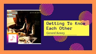 Watch Gerard Kenny Getting To Know Each Other video