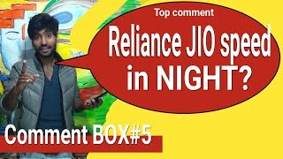 Comment Box#5 Relaince JIO Speed In NIGHT? And Many More!