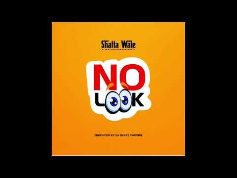 """Shatta Wale – """"No Look"""""""