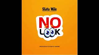 Shatta Wale - No Look (Audio Slide)