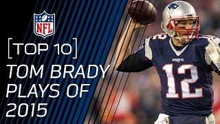 Top 10 Tom Brady Plays of 2015 | NFL