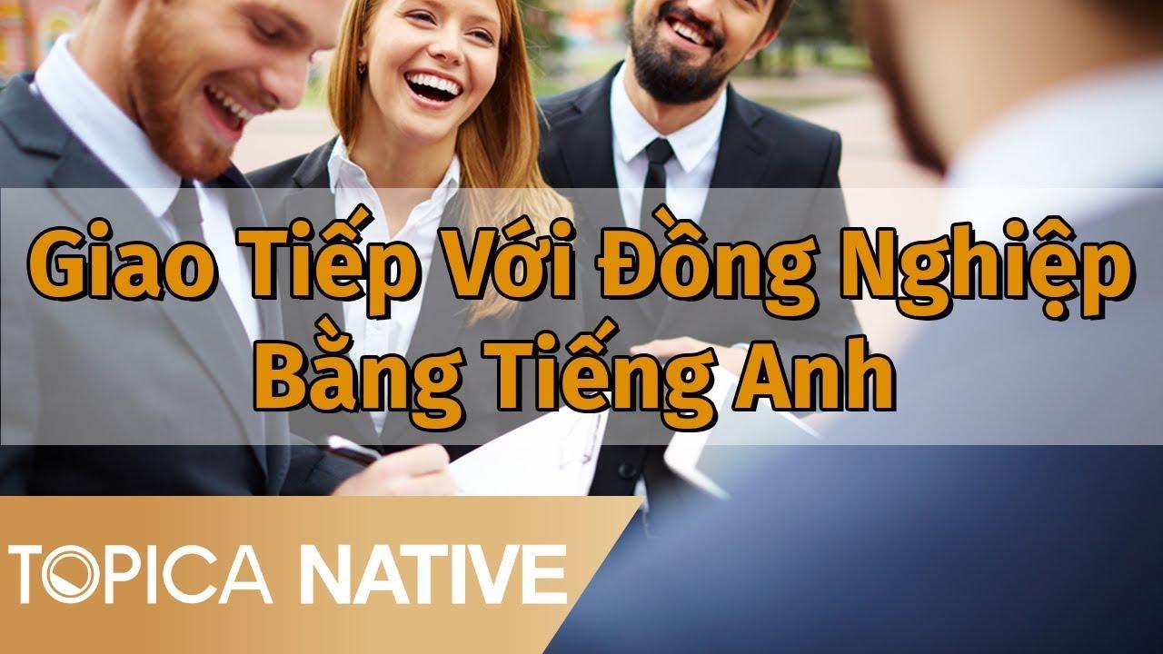 Giao Tiếp Với Đồng Nghiệp Của Bạn Bằng Tiếng Anh | Topica Native