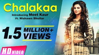 New Punjabi song 2017 | Chalakaa | Meet Kaur Ft. Nishawn Bhullar | Latest Punjabi Song 2017