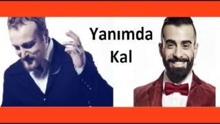 Harun Kolçak feat. Gökhan Türkmen - Yanımda Kal Lyrics
