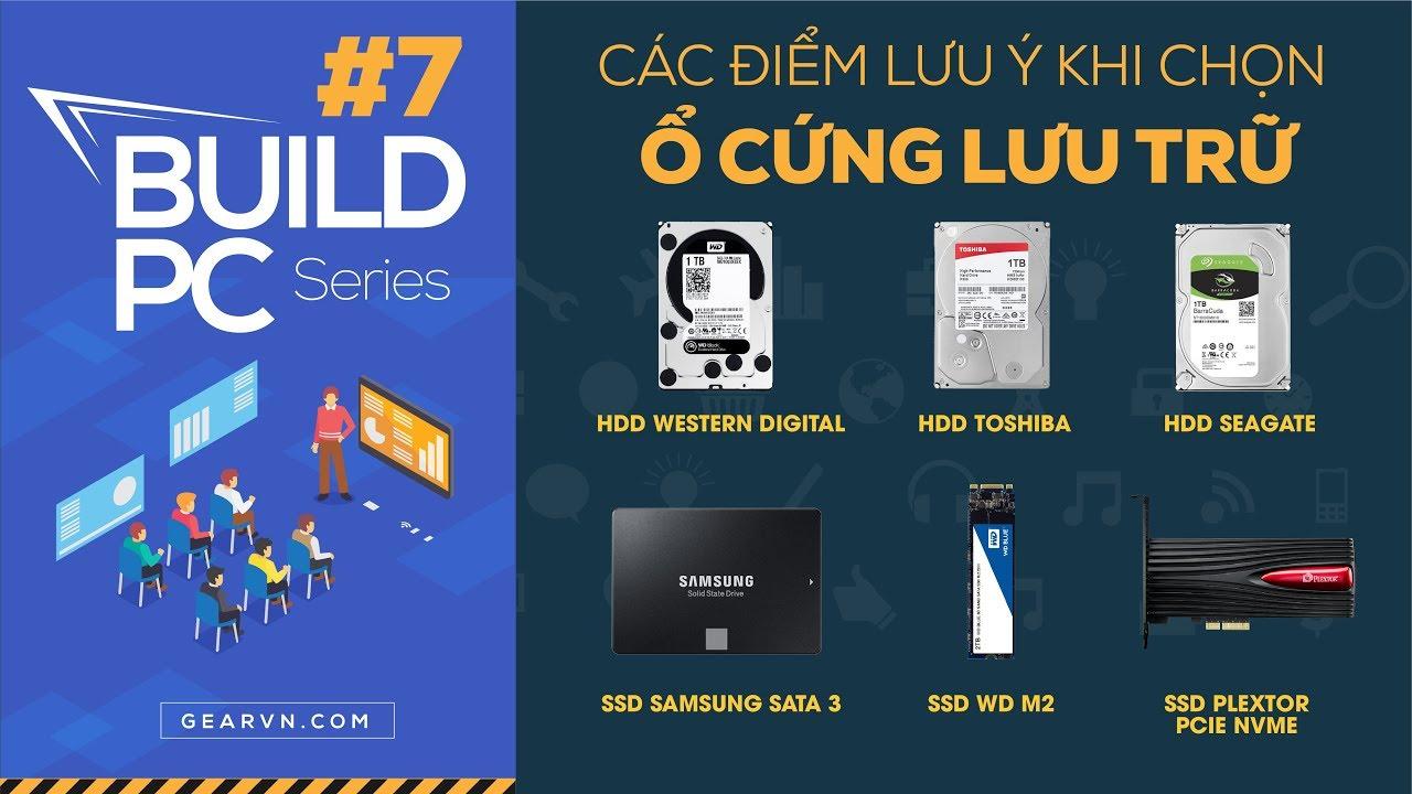 Hướng dẫn chọn ổ cứng SSD và HDD phù hợp theo từng nhu cầu | GVN BUILD PC #7