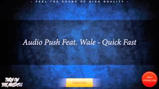 Audio Push Feat. Wale - Quick Fast