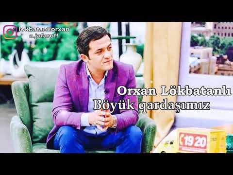 Orxan Lokbatanli-Boyuk Qardasimiz Yeni Mahni 2018