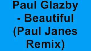 Paul Glazby - Beautiful (Paul Janes Remix)