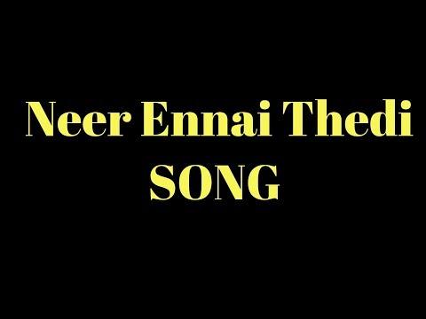 Neer Ennai Thedi Song