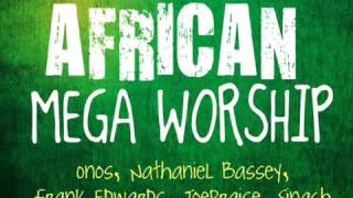 Nigerian Gospel Music - African Mega Worship 2016