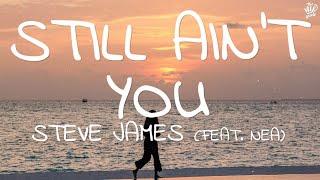 Steve James - Still Ain't You (Lyrics) ft. Nea