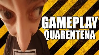 GAMEPLAY DE QUARENTENA