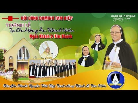 Thánh Lễ Tạ Ơn Hồng Ân NGÂN KHÁNH và KIM KHÁNH, Hội Dòng ĐAMINH TAM HIỆP - film HD