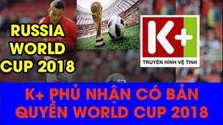 Bản quyền World Cup 2018: K+ bác bỏ tin đồn có bản quyền World cup 2018