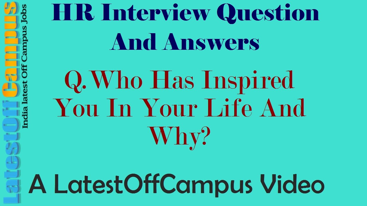 HR Interview Question And Answers : Who Has Inspired You In Real Life And  Why?