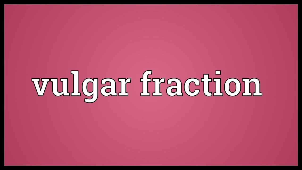 Vulgar Fraction Meaning