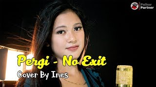 PERGI - NO EXIT | COVER BY INES