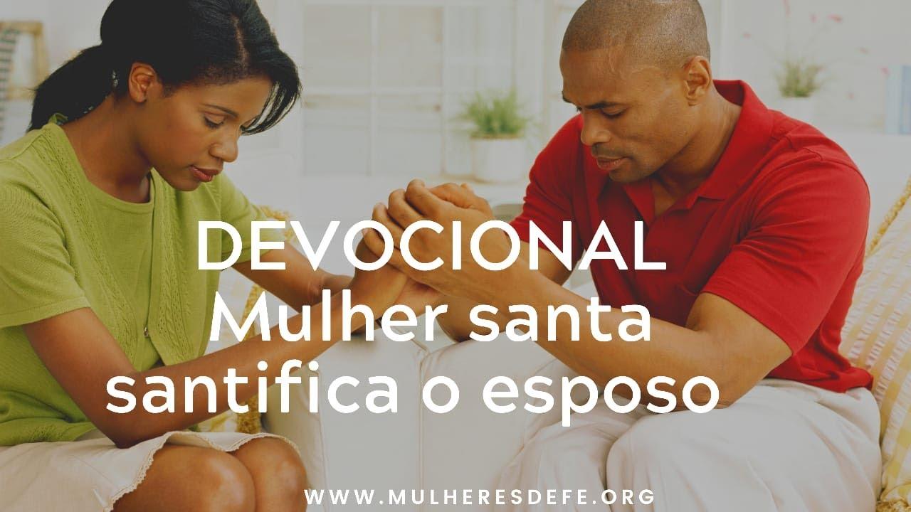 Devocional | A mulher santa santifica o  esposo