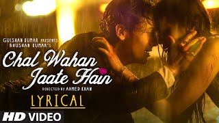chal wahan jaate hain full song with lyrics arijit singh tiger shroff kriti sanon t series