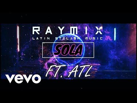 Sola - Raymix Ft. ATL (Estreno 2018)