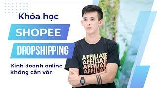 """Khóa học """"Bán hàng online không cần vốn kiếm $500 - $1000/tháng bằng hình thức Shopee Dropshipping"""""""