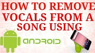 How to make Karaoke || How to Remove Vocals from a Song using mobile phone